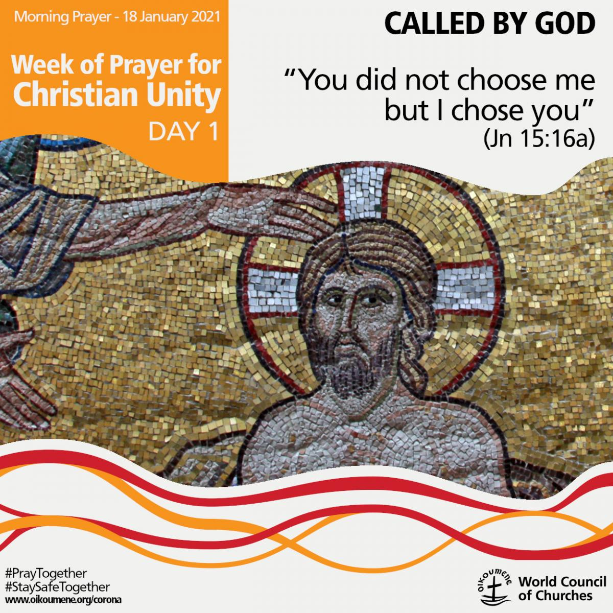 "Week of Prayer for Christian Unity Day 1: 	Called by God: ""You did not choose me but I chose you"" (Jn 15:16a)"