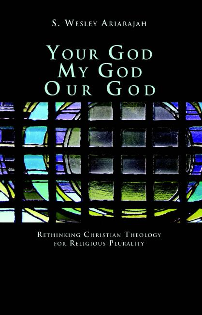 Your God, My God, Our God: Rethinking Christian Theology for Religious Plurality