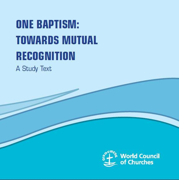 One Baptism: Towards Mutual Recognition - A Study Text