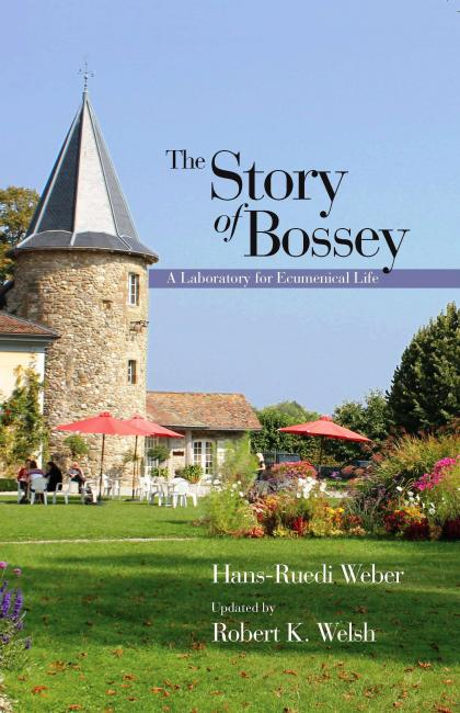 The Story of Bossey : A Laboratory for Ecumenical Life
