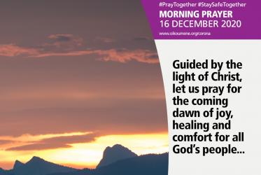 Guided by the light of Christ, let us pray for the coming dawn of joy, healing and comfort for all God's people...
