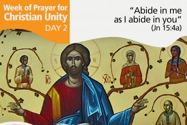 "Week of Prayer for Christian Unity Day 2: 	Maturing internally: ""Abide in me as I abide in you"" (Jn 15:4a)"