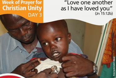 "Week of Prayer for Christian Unity Day 3: 	Forming one body: ""Love one another as I have loved you"" (Jn 15:12b)"