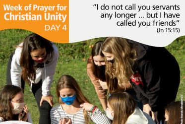 "Week of Prayer for Christian Unity Day 4: 	Praying together: ""I do not call you servants any longer … but I have called you friends"" (Jn 15:15)"